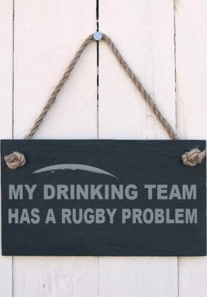 Slate Hanging Sign 'My drinking team has a rugby problem '  gift for a rugby fan or player